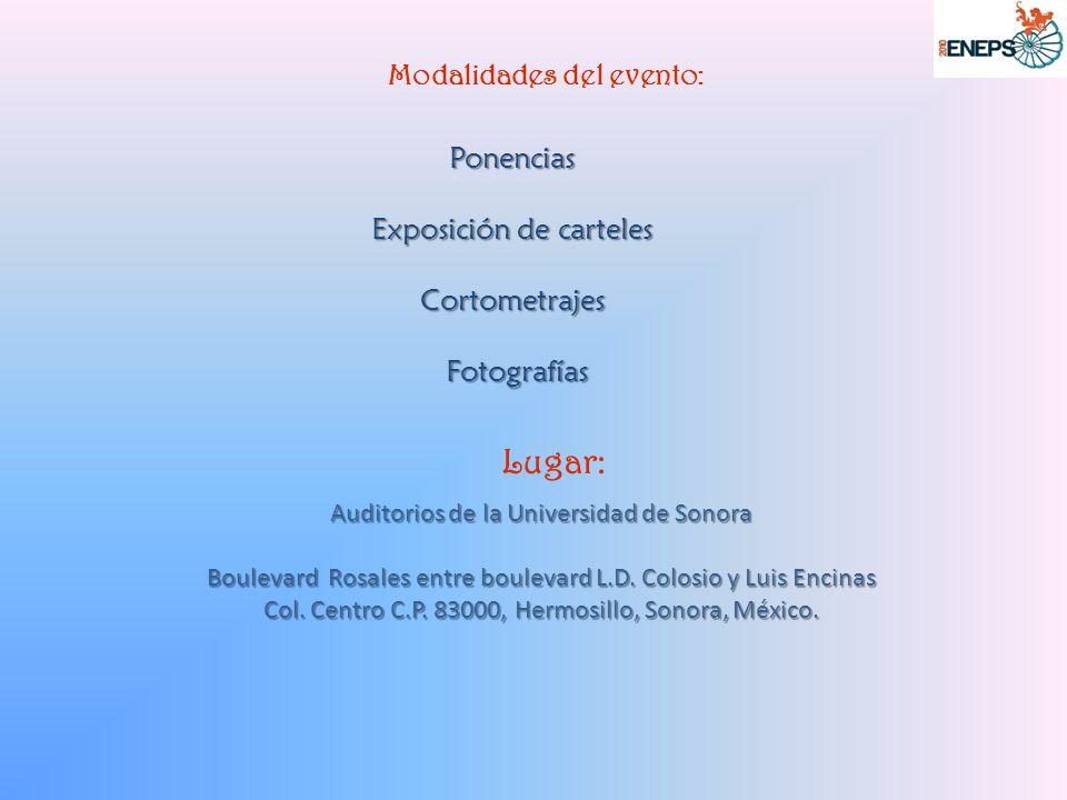 Modalidades del evento: Ponencias Exposición de carteles Cortometrajes Fotografías Fotografías Lugar: Auditorios de la Universidad de Sonora Boulevard Rosales entre boulevard L.D.