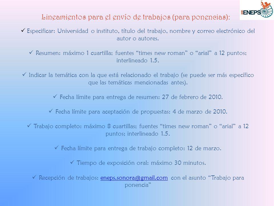 Lineamientos para el envío de trabajos (para ponencias): Especificar: Universidad o instituto, título del trabajo, nombre y correo electrónico del autor o autores.