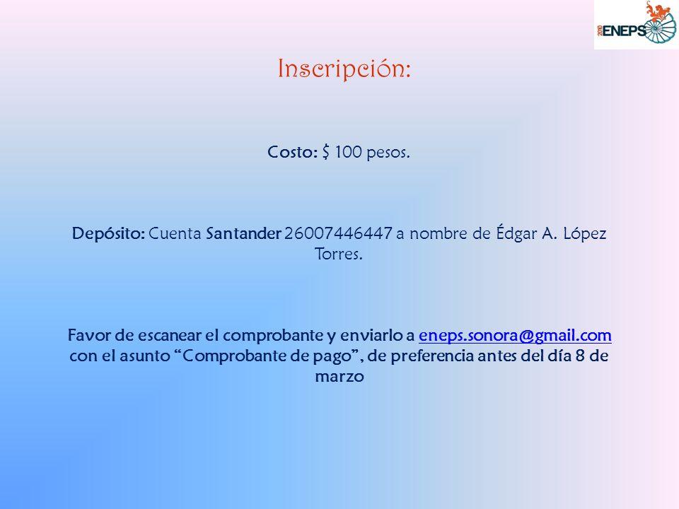 Inscripción: Costo: $ 100 pesos. Depósito: Cuenta Santander 26007446447 a nombre de Édgar A.