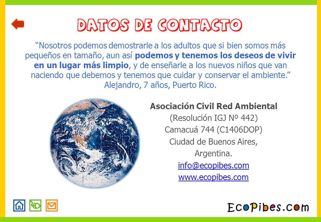 Asociación Civil Red Ambiental (Resolución IGJ Nº 442) Camacuá 744 (C1406DOP) Ciudad de Buenos Aires, Argentina. info@ecopibes.com www.ecopibes.com No
