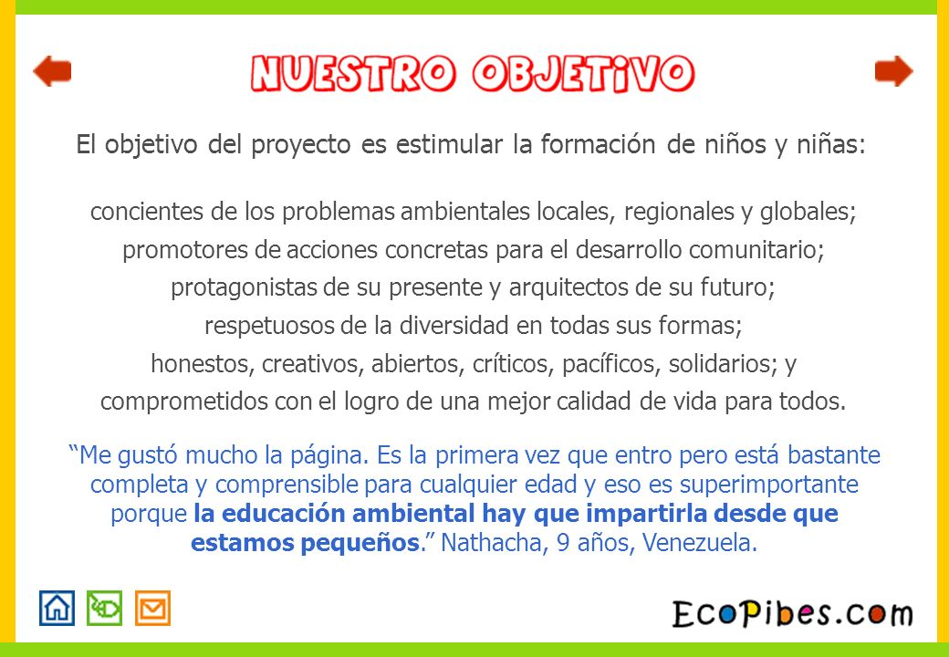 El objetivo del proyecto es estimular la formación de niños y niñas: concientes de los problemas ambientales locales, regionales y globales; promotore