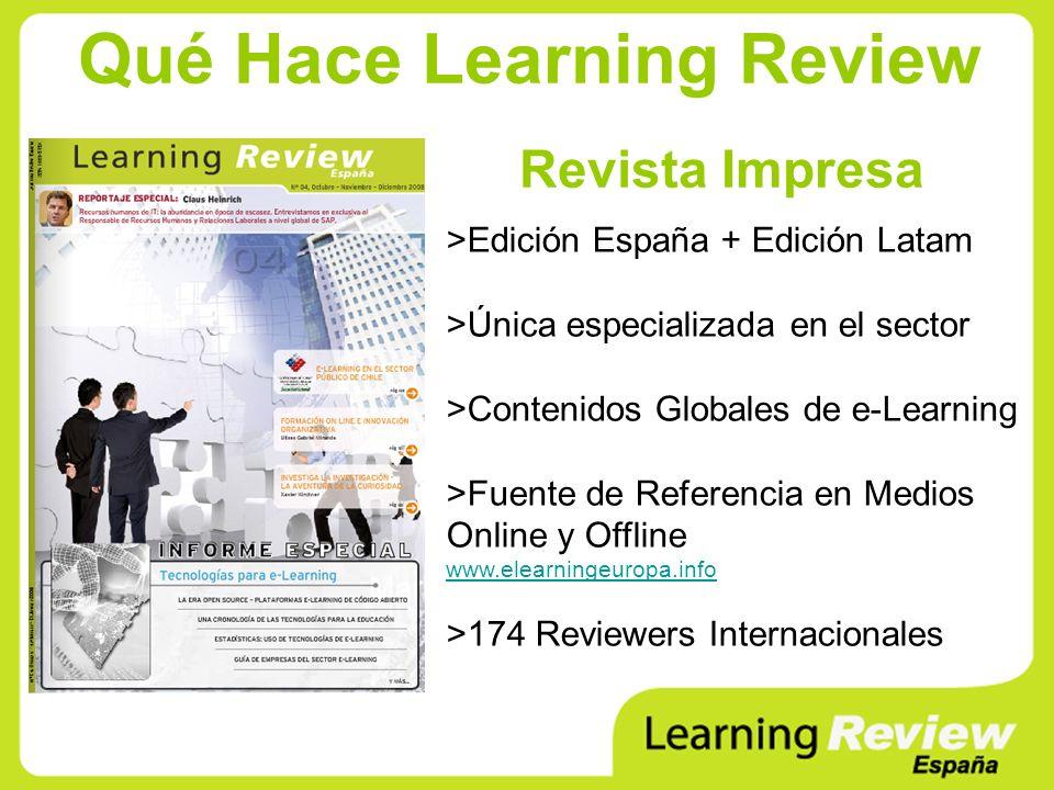Qué Hace Learning Review Revista Impresa >Edición España + Edición Latam >Única especializada en el sector >Contenidos Globales de e-Learning >Fuente