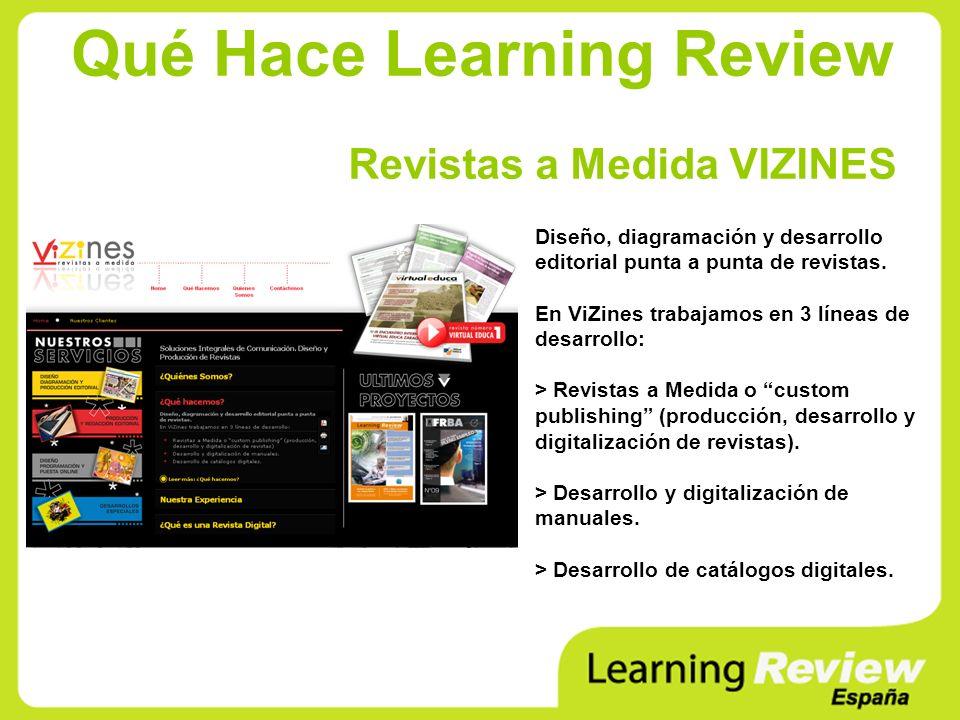 Qué Hace Learning Review Revistas a Medida VIZINES Diseño, diagramación y desarrollo editorial punta a punta de revistas. En ViZines trabajamos en 3 l