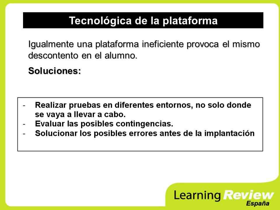 Tecnológica de la plataforma Igualmente una plataforma ineficiente provoca el mismo descontento en el alumno. Soluciones: