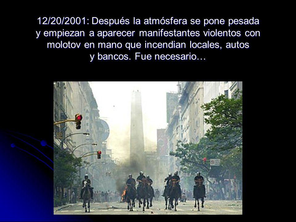 12/20/2001: Después la atmósfera se pone pesada y empiezan a aparecer manifestantes violentos con molotov en mano que incendian locales, autos y banco
