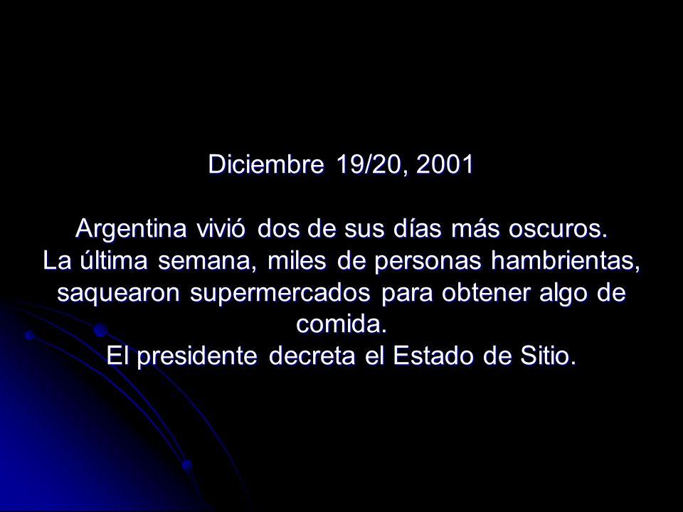 Diciembre 19/20, 2001 Argentina vivió dos de sus días más oscuros. La última semana, miles de personas hambrientas, saquearon supermercados para obten