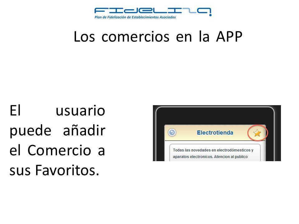 Los comercios en la APP El usuario puede añadir el Comercio a sus Favoritos.