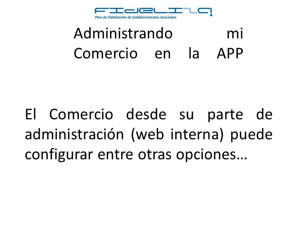 Administrando mi Comercio en la APP El Comercio desde su parte de administración (web interna) puede configurar entre otras opciones…