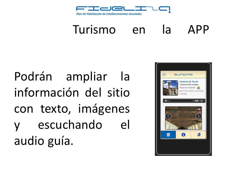 Turismo en la APP Podrán ampliar la información del sitio con texto, imágenes y escuchando el audio guía.