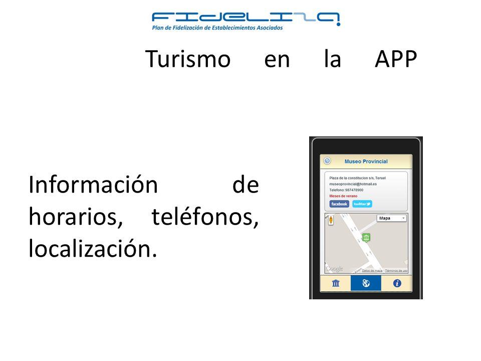 Turismo en la APP Información de horarios, teléfonos, localización.