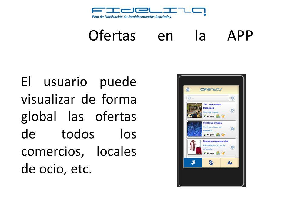 El usuario puede visualizar de forma global las ofertas de todos los comercios, locales de ocio, etc.