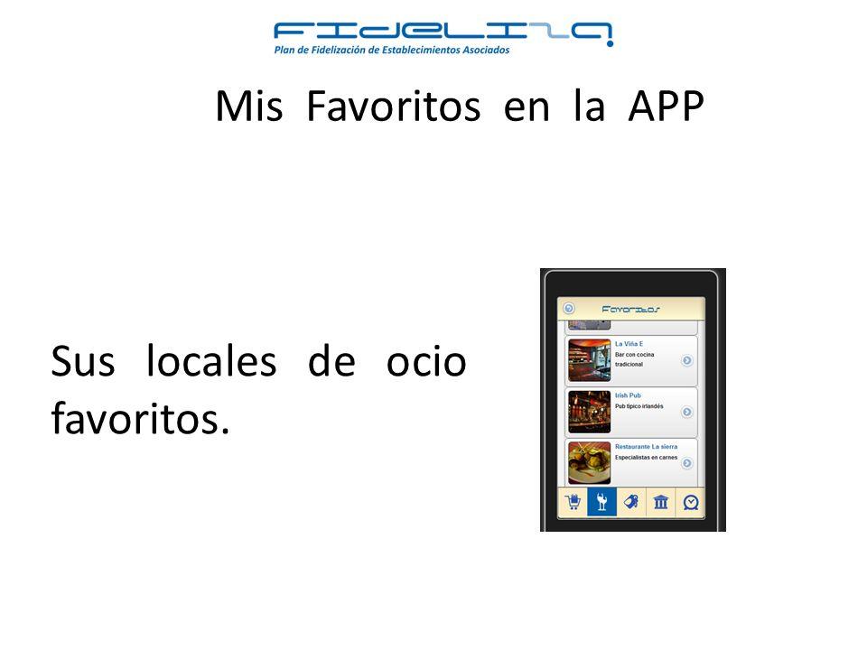 Mis Favoritos en la APP Sus locales de ocio favoritos.