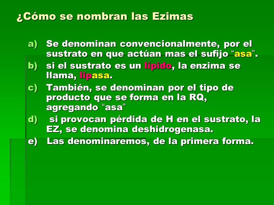 ¿Cómo se nombran las Ezimas a)Se denominan convencionalmente, por el sustrato en que actúan mas el sufijo asa.