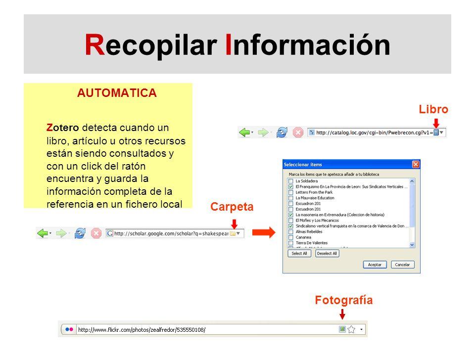 Recopilar Información AUTOMATICA Zotero detecta cuando un libro, artículo u otros recursos están siendo consultados y con un click del ratón encuentra y guarda la información completa de la referencia en un fichero local Libro Carpeta Fotografía