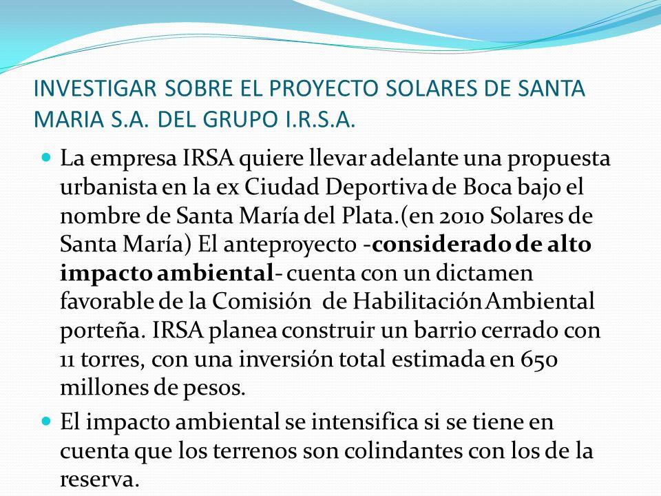 INVESTIGAR SOBRE EL PROYECTO SOLARES DE SANTA MARIA S.A. DEL GRUPO I.R.S.A. La empresa IRSA quiere llevar adelante una propuesta urbanista en la ex Ci