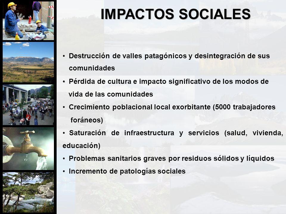 IMPACTOS SOCIALES Destrucción de valles patagónicos y desintegración de sus Pérdida de cultura e impacto significativo de los modos de vida de las com