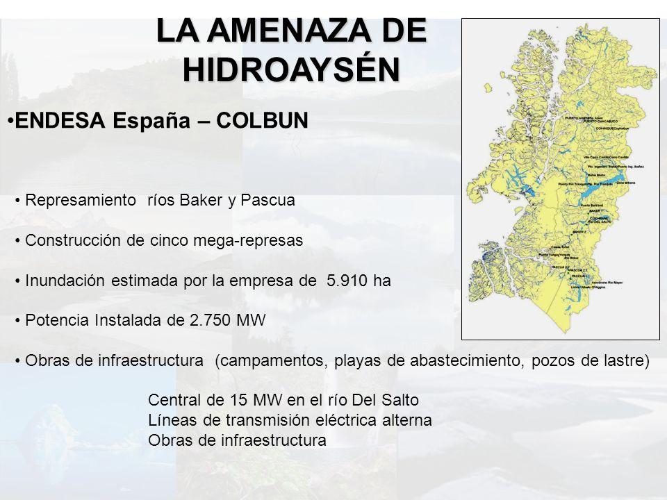 ENDESA España – COLBUN LA AMENAZA DE HIDROAYSÉN Represamiento ríos Baker y Pascua Construcción de cinco mega-represas Inundación estimada por la empre