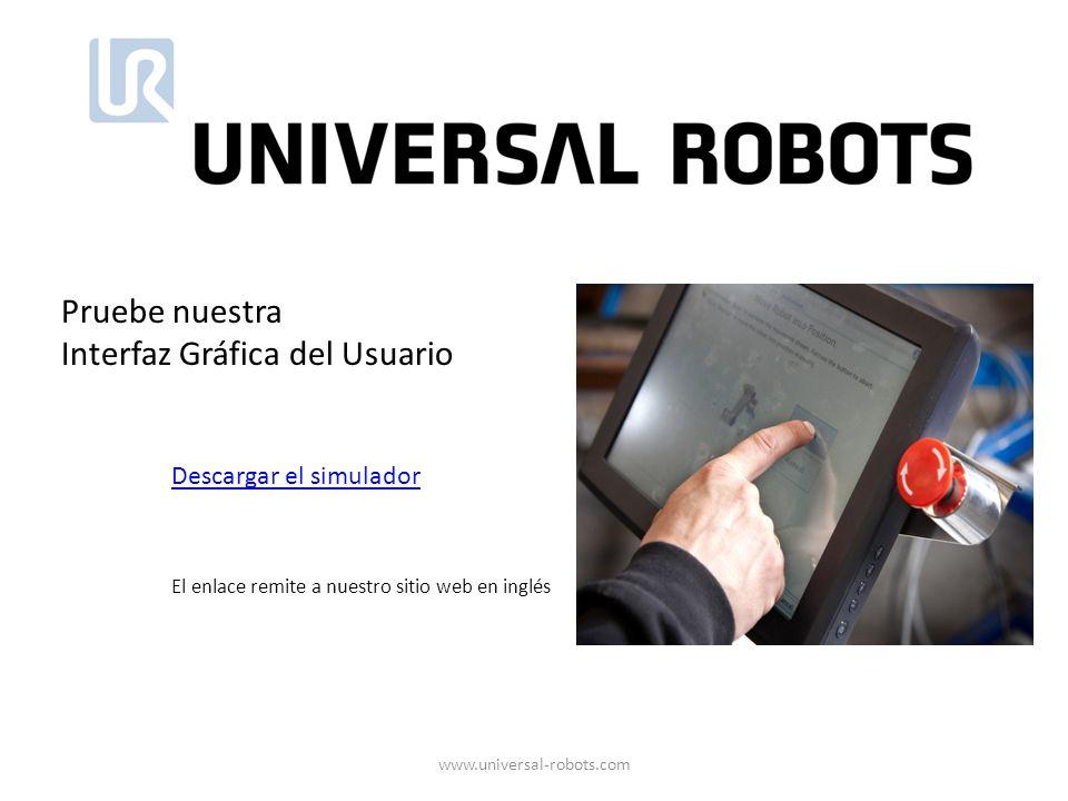 Descargar el simulador El enlace remite a nuestro sitio web en inglés Pruebe nuestra Interfaz Gráfica del Usuario www.universal-robots.com