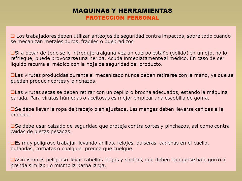 MAQUINAS HERRAMIENTAS NORMAS DE SEGURIDAD AGUJEREADORAS ORDEN, LIMPIEZA DEL PUESTO DE TRABAJO El taladro debe mantenerse en perfecto estado de conservación, limpio y correctamente engrasado.