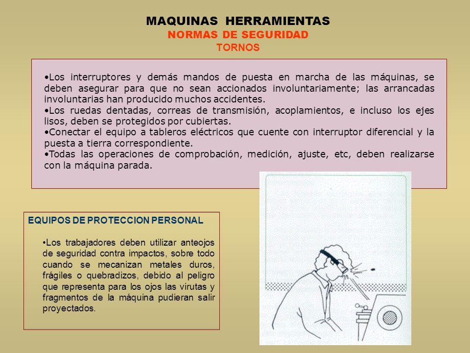 MAQUINAS HERRAMIENTAS NORMAS DE SEGURIDAD TORNOS Se debe llevar la ropa de trabajo bien ajustada.