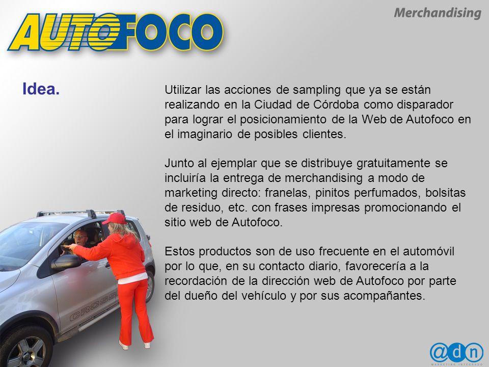 Utilizar las acciones de sampling que ya se están realizando en la Ciudad de Córdoba como disparador para lograr el posicionamiento de la Web de Autofoco en el imaginario de posibles clientes.