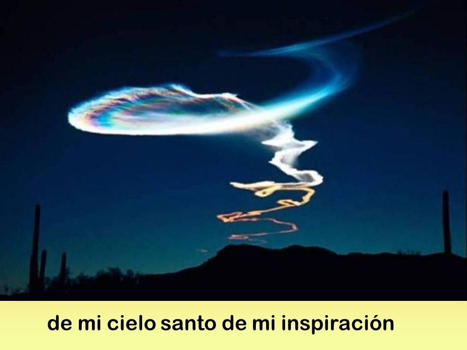 de mi cielo santo de mi inspiración