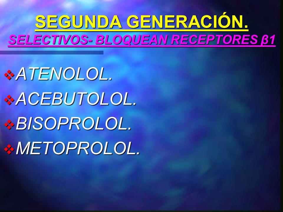 PRIMERA GENERACIÓN NO SELCTIVOS- BLOQUEAN RECEPTORES β1 y β2.
