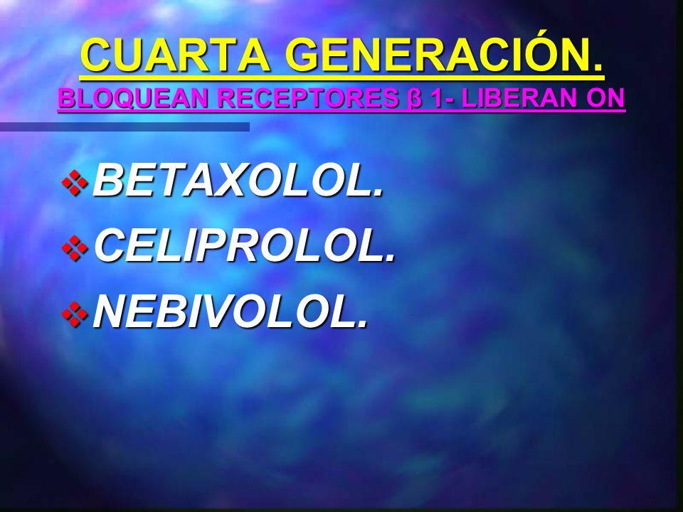 TERCERA GENERACIÓN.BLOQUEAN RECEPTORES β1, β2 y α1 CARVEDILOL.