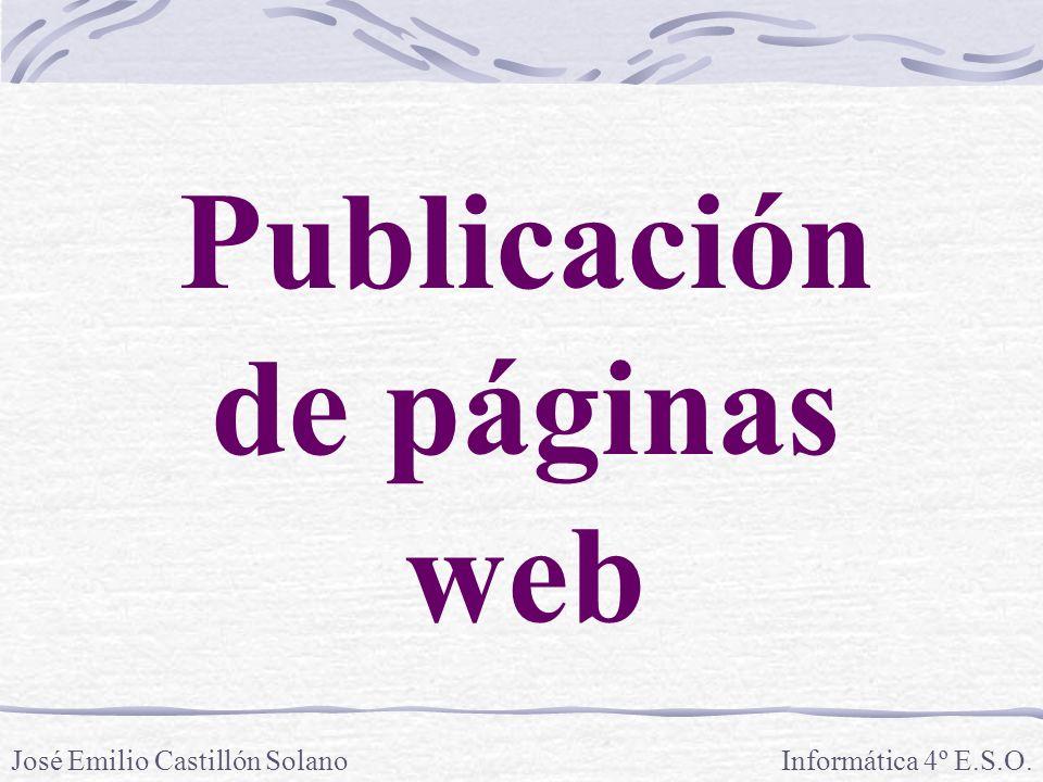 Publicación de páginas web Informática 4º E.S.O.José Emilio Castillón Solano