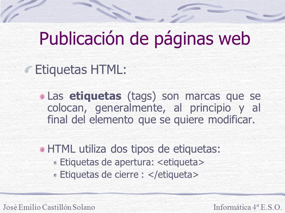 Etiquetas HTML: Las etiquetas (tags) son marcas que se colocan, generalmente, al principio y al final del elemento que se quiere modificar. HTML utili