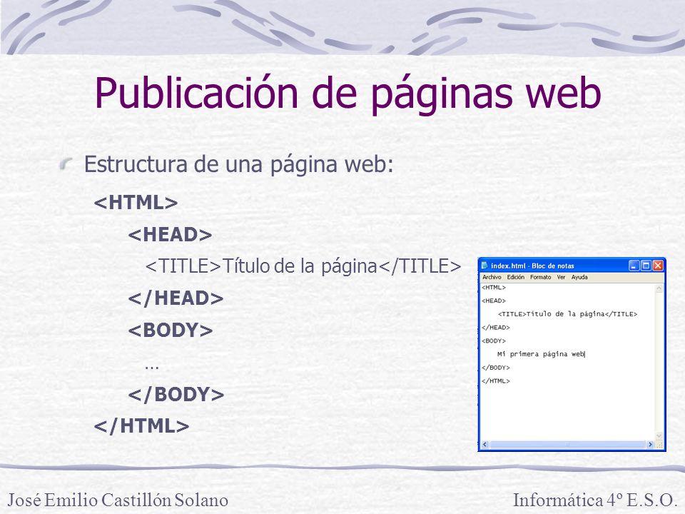Estructura de una página web: Título de la página … Informática 4º E.S.O.José Emilio Castillón Solano Publicación de páginas web