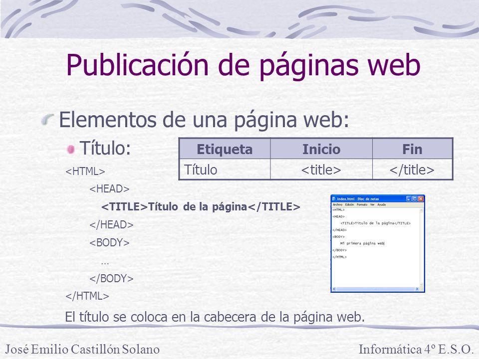 Elementos de una página web: Título: Título de la página … El título se coloca en la cabecera de la página web. Informática 4º E.S.O.José Emilio Casti