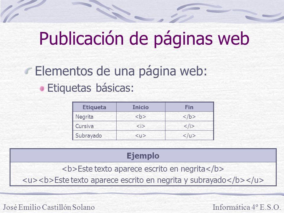 Elementos de una página web: Etiquetas básicas: Informática 4º E.S.O.José Emilio Castillón Solano Publicación de páginas web EtiquetaInicioFin Negrita