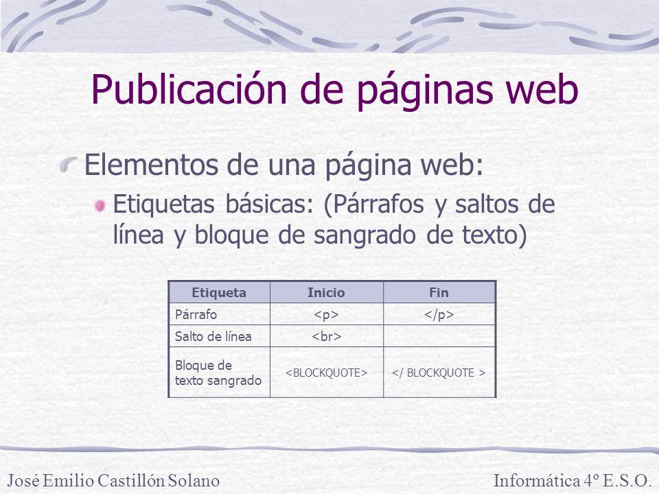 Elementos de una página web: Etiquetas básicas: (Párrafos y saltos de línea y bloque de sangrado de texto) Informática 4º E.S.O.José Emilio Castillón