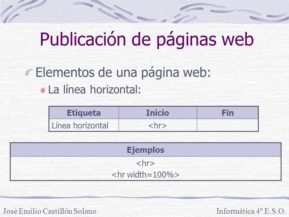 Elementos de una página web: La línea horizontal: Informática 4º E.S.O.José Emilio Castillón Solano Publicación de páginas web EtiquetaInicioFin Línea horizontal Ejemplos