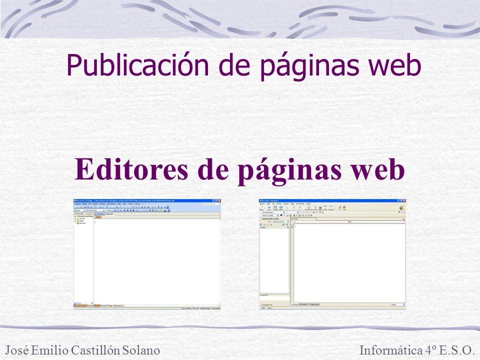 Informática 4º E.S.O.José Emilio Castillón Solano Editores de páginas web Publicación de páginas web