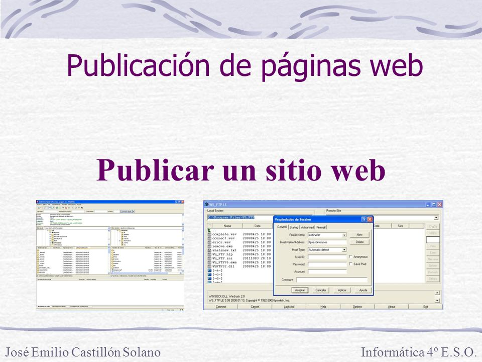 Informática 4º E.S.O.José Emilio Castillón Solano Publicar un sitio web Publicación de páginas web