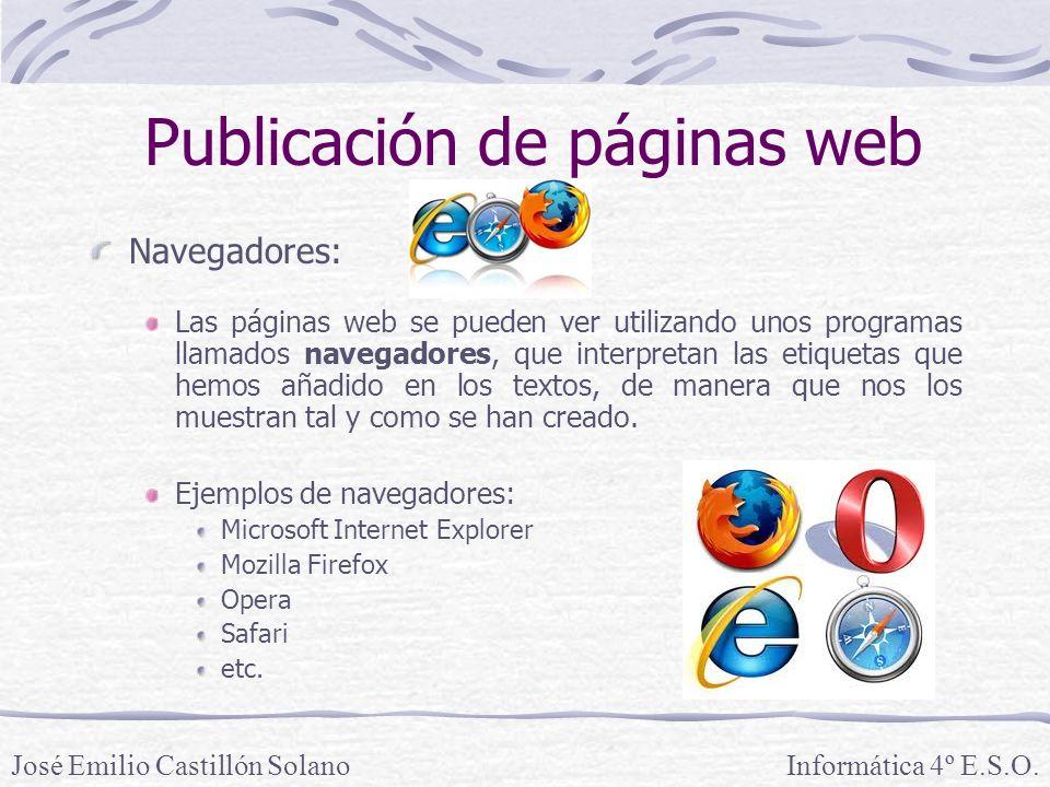 Navegadores: Las páginas web se pueden ver utilizando unos programas llamados navegadores, que interpretan las etiquetas que hemos añadido en los textos, de manera que nos los muestran tal y como se han creado.
