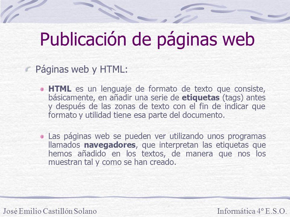 Páginas web y HTML: HTML es un lenguaje de formato de texto que consiste, básicamente, en añadir una serie de etiquetas (tags) antes y después de las zonas de texto con el fin de indicar que formato y utilidad tiene esa parte del documento.