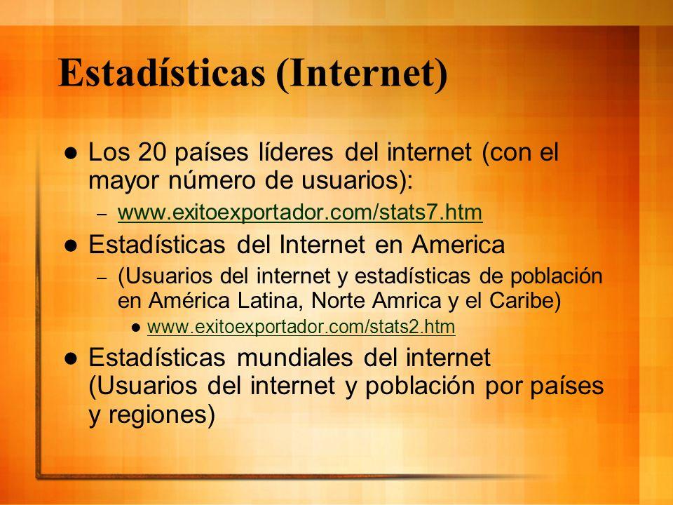 Estadísticas (Internet) Los 20 países líderes del internet (con el mayor número de usuarios): – www.exitoexportador.com/stats7.htm www.exitoexportador