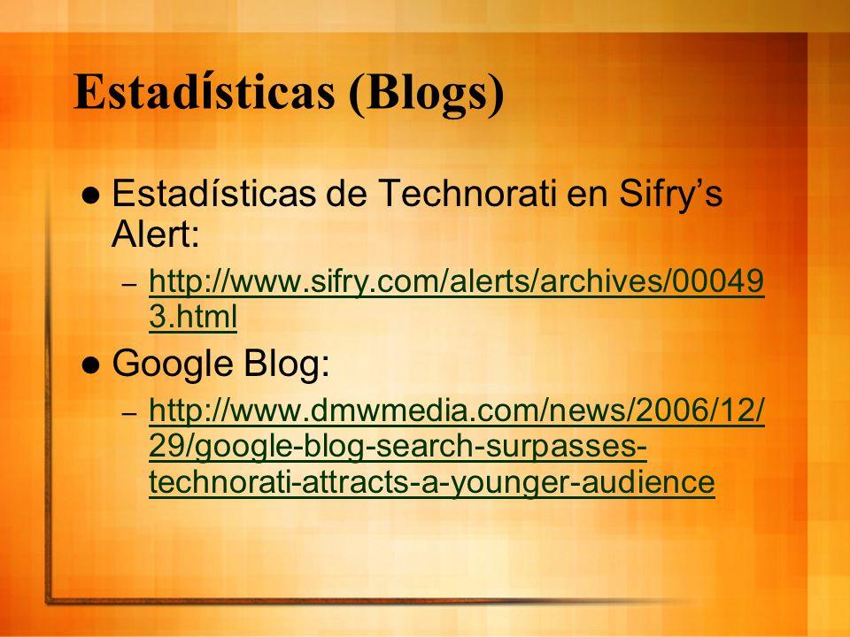 Estad í sticas (Blogs) Estadísticas de Technorati en Sifrys Alert: – http://www.sifry.com/alerts/archives/00049 3.html http://www.sifry.com/alerts/arc
