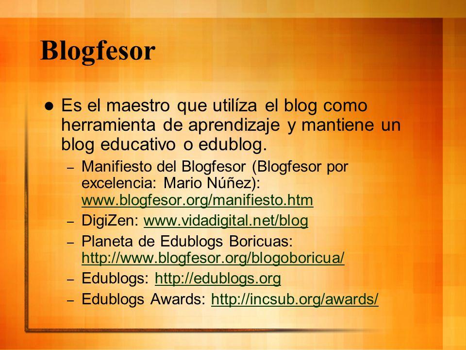Blogfesor Es el maestro que utilíza el blog como herramienta de aprendizaje y mantiene un blog educativo o edublog. – Manifiesto del Blogfesor (Blogfe
