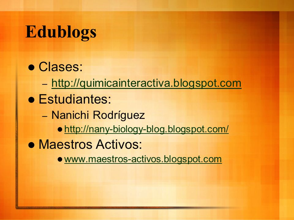 Edublogs Clases: – http://quimicainteractiva.blogspot.com http://quimicainteractiva.blogspot.com Estudiantes: – Nanichi Rodríguez http://nany-biology-