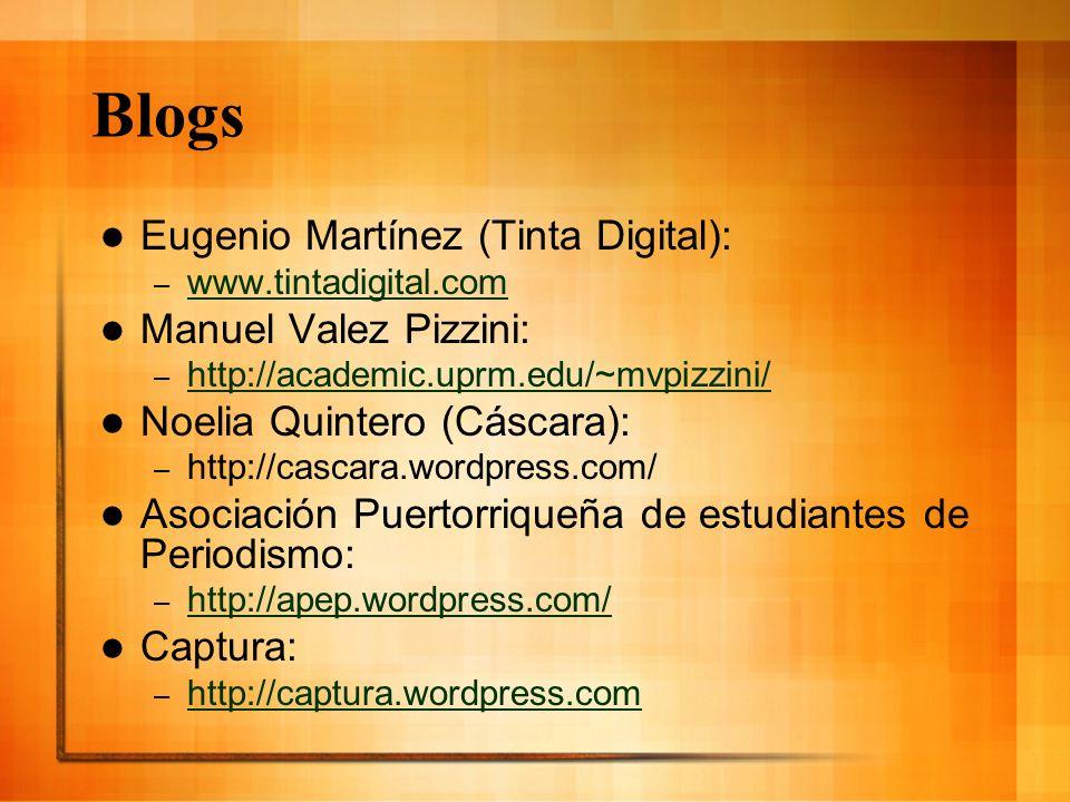 Blogs Eugenio Martínez (Tinta Digital): – www.tintadigital.com www.tintadigital.com Manuel Valez Pizzini: – http://academic.uprm.edu/~mvpizzini/ http: