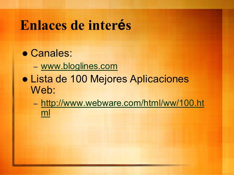 Enlaces de inter é s Canales: – www.bloglines.com www.bloglines.com Lista de 100 Mejores Aplicaciones Web: – http://www.webware.com/html/ww/100.ht ml