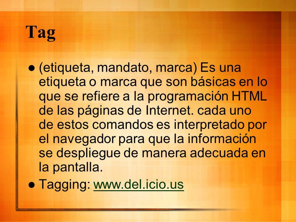 Tag (etiqueta, mandato, marca) Es una etiqueta o marca que son básicas en lo que se refiere a la programación HTML de las páginas de Internet. cada un