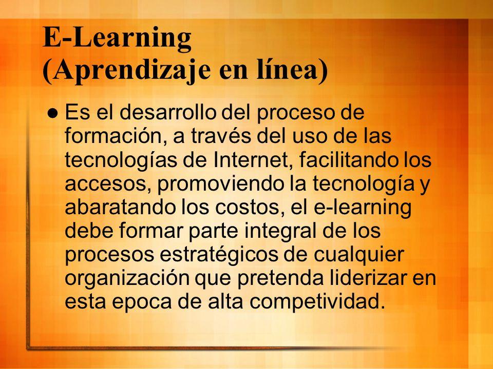E-Learning (Aprendizaje en línea) Es el desarrollo del proceso de formación, a través del uso de las tecnologías de Internet, facilitando los accesos,