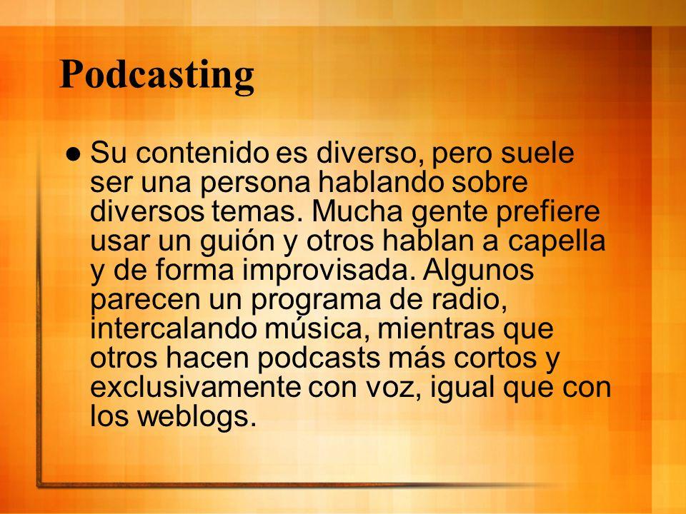 Podcasting Su contenido es diverso, pero suele ser una persona hablando sobre diversos temas. Mucha gente prefiere usar un guión y otros hablan a cape