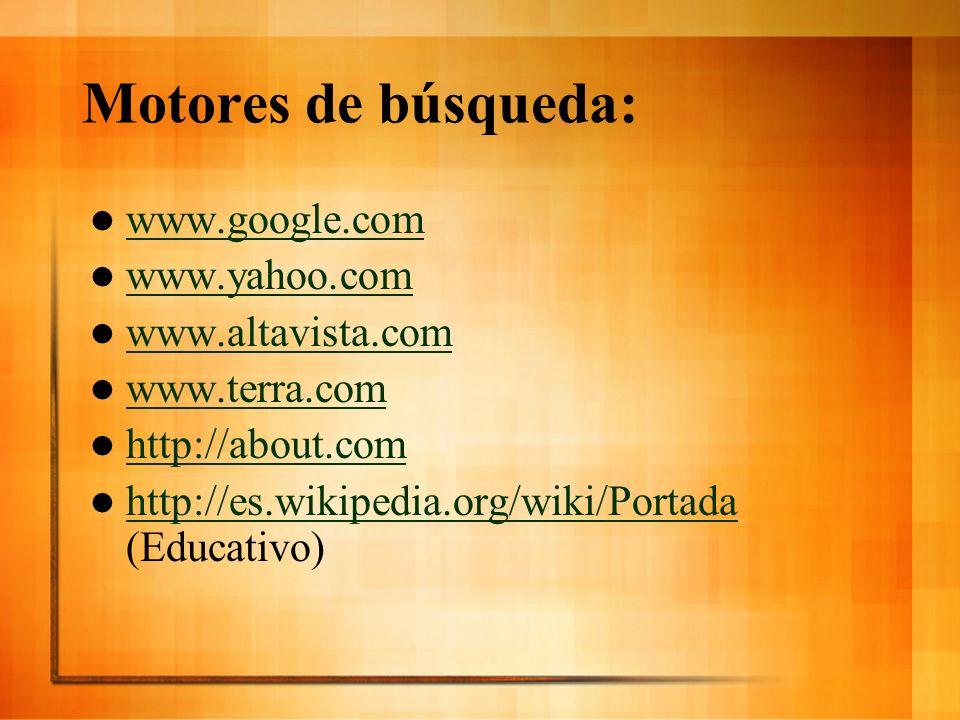 Motores de búsqueda: www.google.com www.yahoo.com www.altavista.com www.terra.com http://about.com http://es.wikipedia.org/wiki/Portada (Educativo) ht