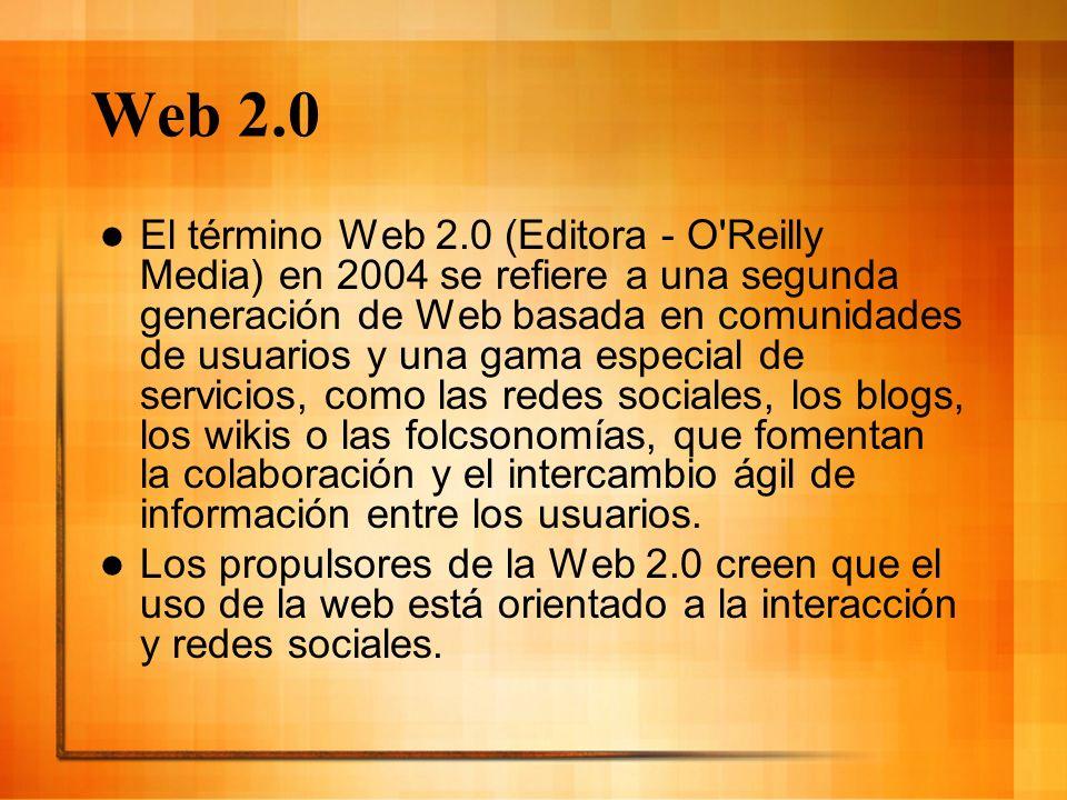 Web 2.0 El término Web 2.0 (Editora - O'Reilly Media) en 2004 se refiere a una segunda generación de Web basada en comunidades de usuarios y una gama